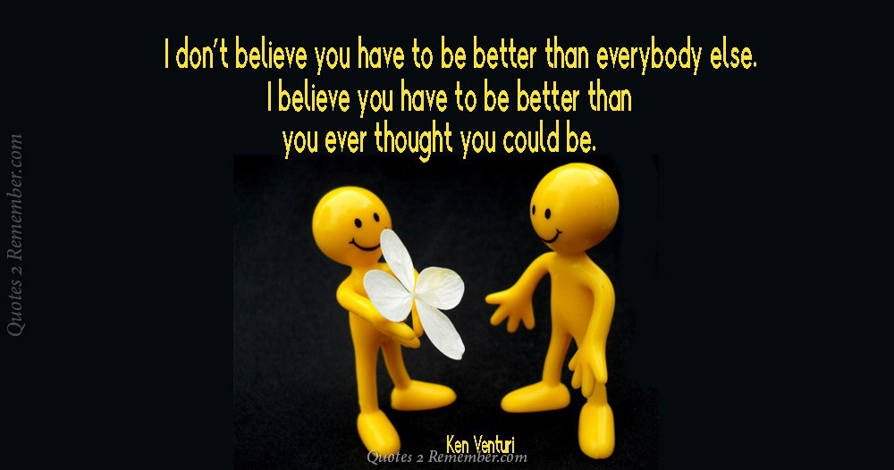 I Don T Believe You Have To Quotes 2 Remember