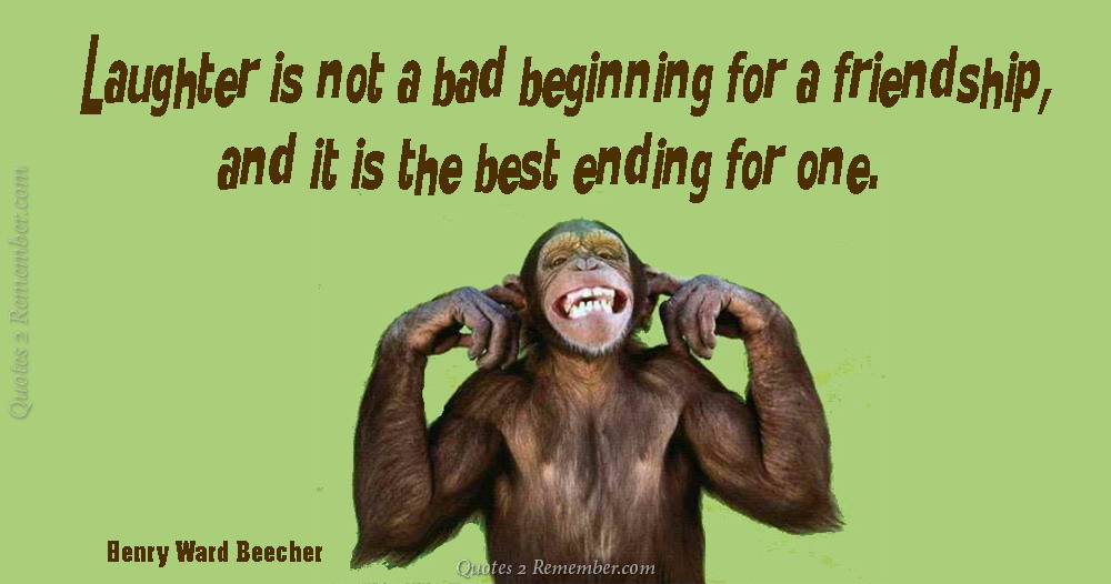 Laughter Is Not A Bad Beginning Quotes 60 Remember Unique Quotes About Friendship And Laughter