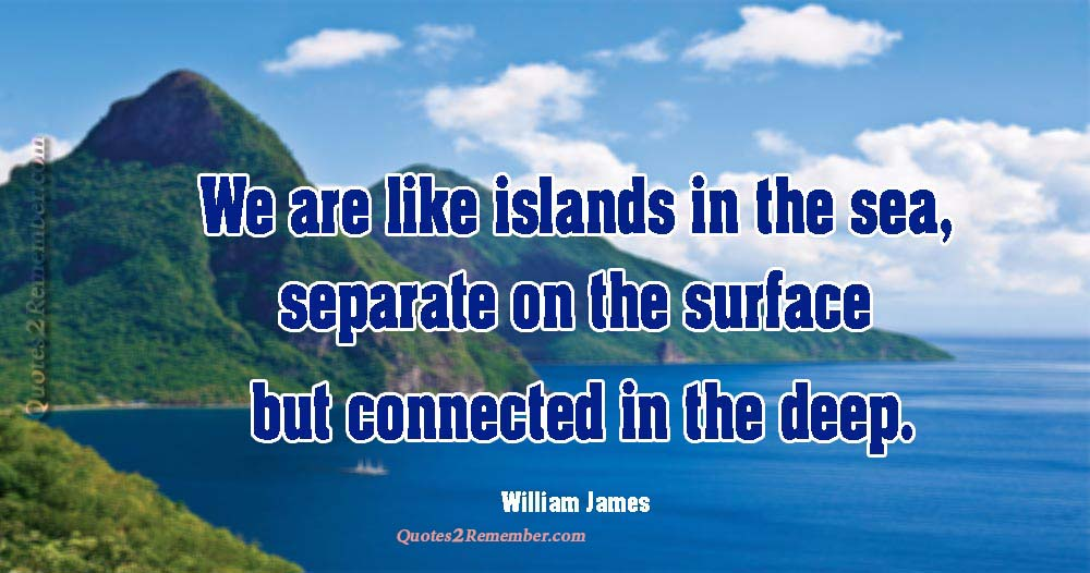 We are like islands in… – Quotes 2 Remember