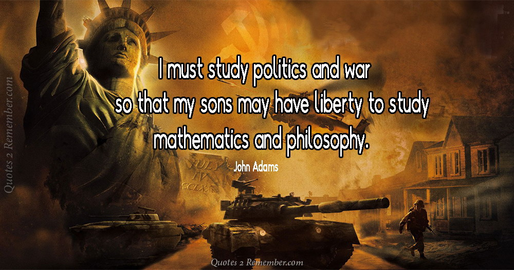 i must study politics and war\u2026 \u2013 quotes 2 remember Civil War Politics
