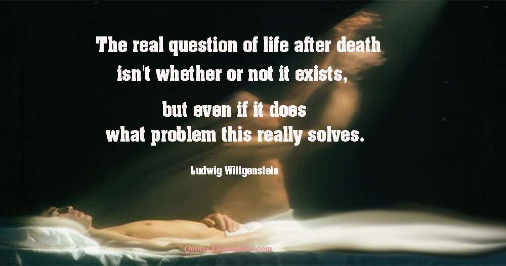 The Real Question Of Life After Death Quotes 2 Remember