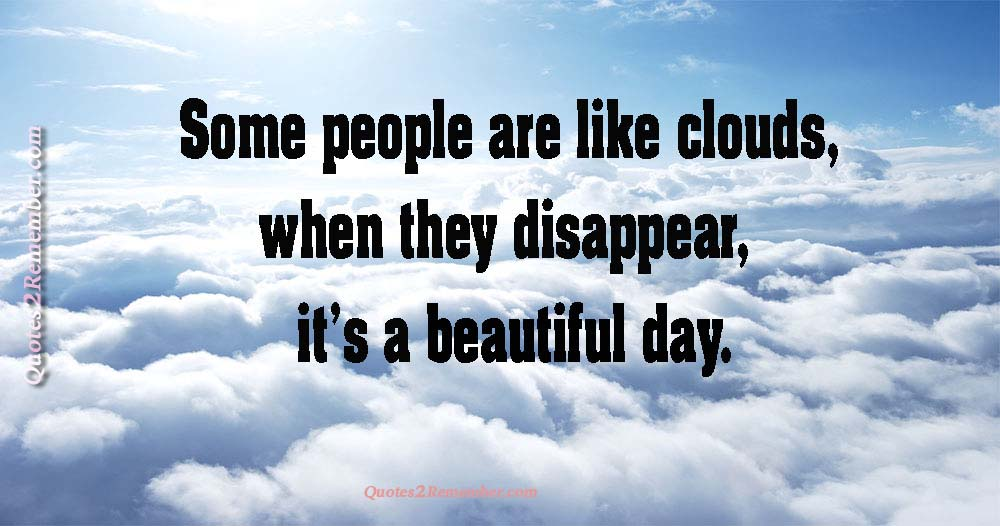 Some People Are Like Clouds Quotes 2 Remember