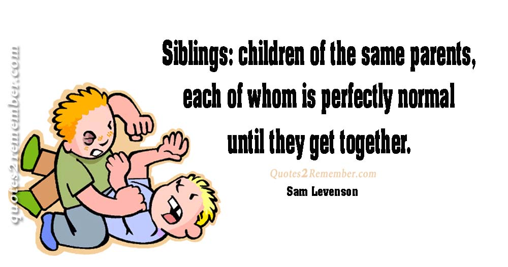 Siblings Children Of The Same Parents Quotes 2 Remember