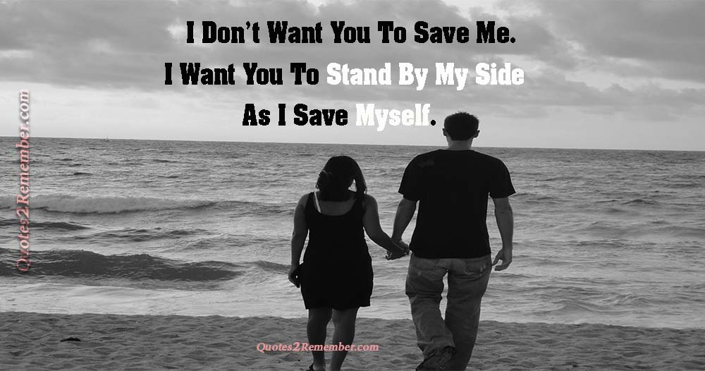 I Dont Want You To Save Me Quotes 2 Remember