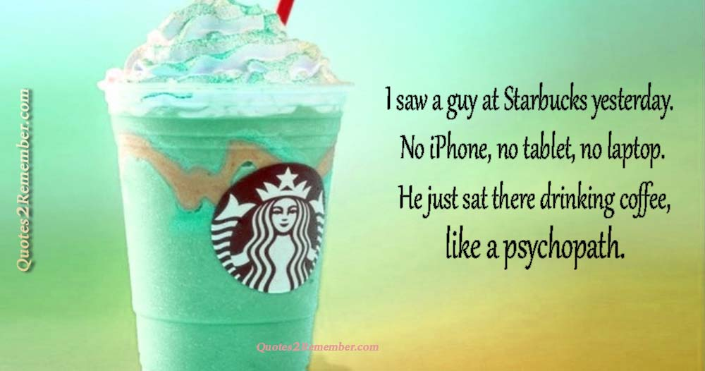 I saw a guy at Starbucks… – Quotes 2 Remember