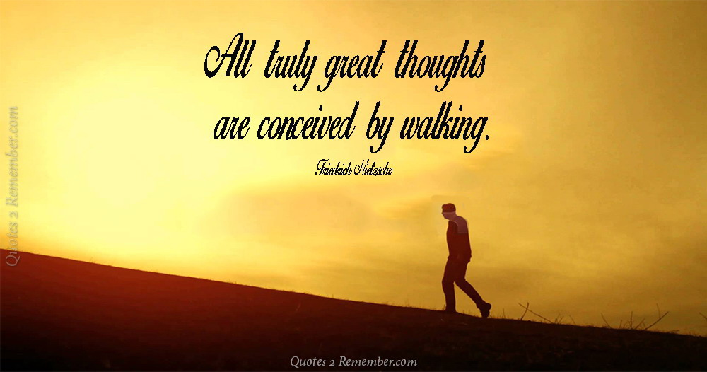 All Truly Great Thoughts Quotes 60 Remember Adorable Walking Quotes