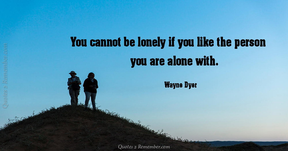 You Cannot Be Lonely If Quotes 2 Remember