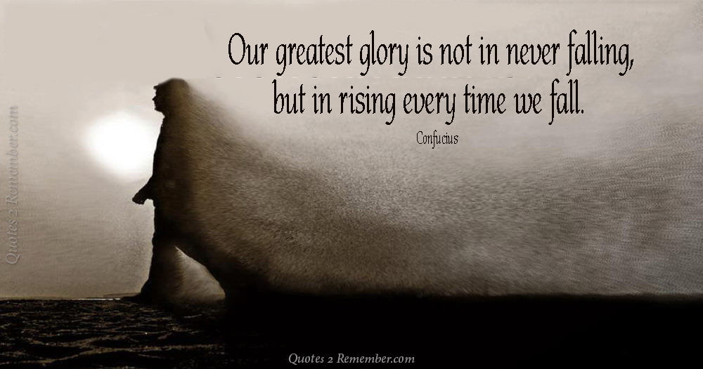 Our Greatest Glory Is Not Quotes 2 Remember