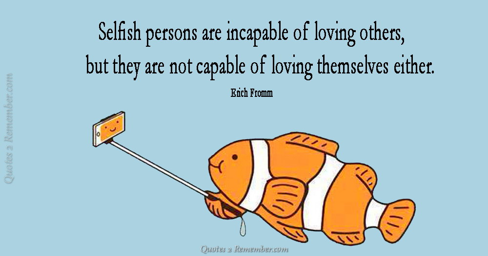 Selfish persons are incapable… – Quotes 2 Remember