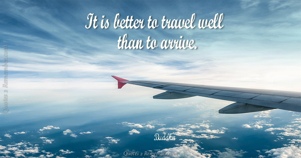 It Is Better To Travel Quotes 2 Remember