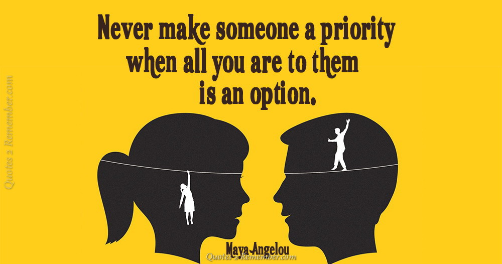 Never Make Someone A Priority Quotes 2 Remember